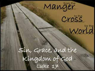Sin, Grace, and the  Kingdom of God Luke   17