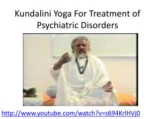 Kundalini  Yoga For Treatment of Psychiatric Disorders