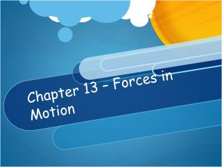 Chapter 13 – Forces  in Motion