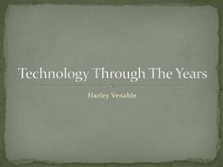 Technology  T hrough The Years