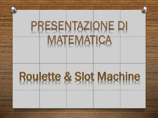 Roulette & Slot Machine