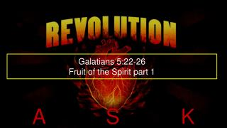 Galatians 5:22-26 Fruit of the Spirit part 1