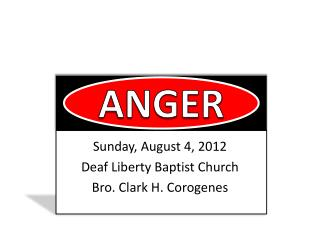 Sunday, August 4, 2012 Deaf Liberty Baptist Church Bro. Clark H. Corogenes
