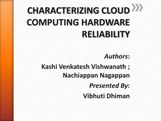 CHARACTERIZING CLOUD COMPUTING HARDWARE RELIABILITY Authors :