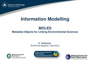 Information Modelling MOLES Metadata Objects for Linking Environmental Sciences S. Ventouras