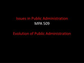 Issues in Public Administration MPA 509 Evolution of Public Administration