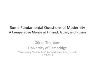 Some  Fundamental  Questions  of  Modernity A  Comparative Glance  at Finland, Japan, and  Russia