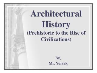 Architectural History (Prehistoric to the Rise of Civilizations)