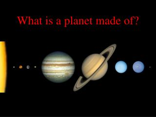 What is a planet made of?