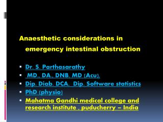 Anaesthetic considerations in emergency intestinal  obstruction Dr . S. Parthasarathy