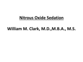 Nitrous Oxide Sedation William M. Clark, M.D.,M.B.A., M.S.