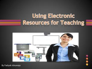 Using Electronic Resources for Teaching