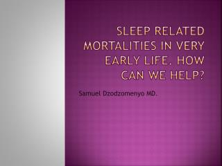 Sleep Related Mortalities in very early life. How can we help?