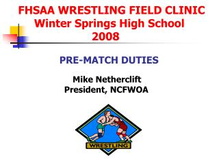 FHSAA WRESTLING FIELD CLINIC       Winter Springs High School                         2008