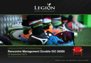 LEGION SPORTS INTERNATIONAL Rencontre Management Durable ISO 26000  20 Septembre 2013