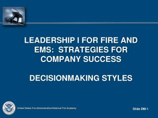 Leadership I for fire and ems : strategies for company success DecisionMaking styles