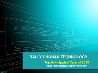 Bally Chohan Technology - Most awaited cars of 2015
