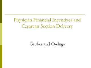 Physician Financial Incentives and Cesarean Section Delivery 	Gruber and Owings