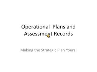 Operational  Plans and Assessment Records