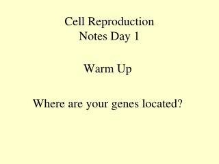 Cell Reproduction Notes Day 1