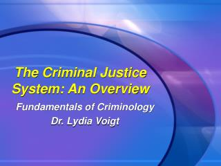 The Criminal Justice System: An Overview