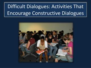 Difficult Dialogues: Activities That Encourage Constructive Dialogues