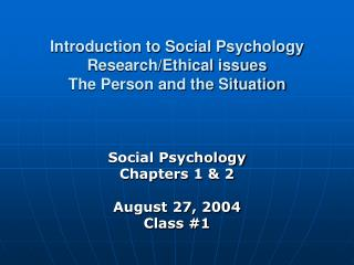 Introduction to Social Psychology Research/Ethical issues The Person and the Situation
