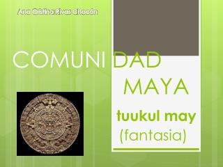 COMUNI  DAD                   MAYA tuukul may                           ( fantasia )