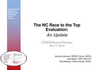 The NC Race to the Top Evaluation: An Update CCRESA Board of Directors May 17, 2013