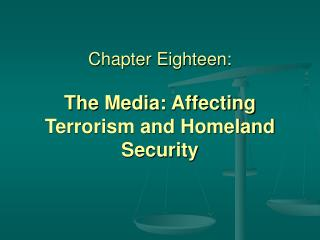 Chapter Eighteen: The Media: Affecting Terrorism and Homeland Security