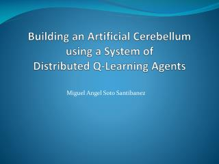 Building an Artificial Cerebellum  using a System of  Distributed Q-Learning Agents