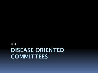 Disease Oriented Committees