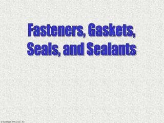 Fasteners, Gaskets, Seals, and Sealants
