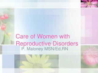 Care of Women with Reproductive Disorders
