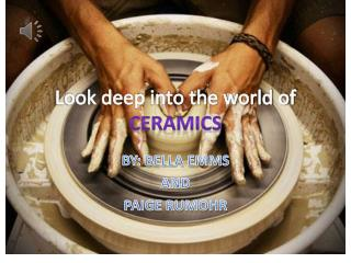 Look deep into the world of   CERAMICS