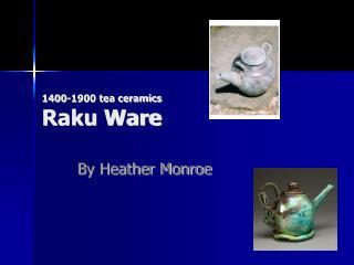 1400-1900 tea ceramics Raku Ware