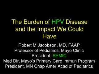 The Burden of  HPV  Disease and the Impact We Could Have