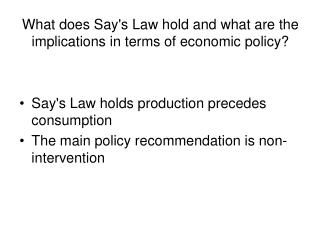 What does Say's Law hold and what are the implications in terms of economic policy?