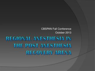 Regional Anesthesia in the Post Anesthesia Recovery Arena