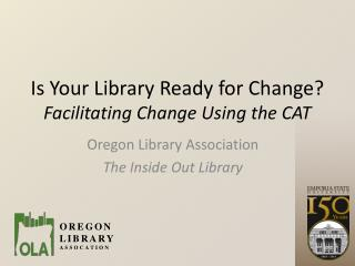 Is Your Library Ready for Change? Facilitating Change Using the CAT