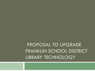 proposal to upgrade  franklin  school district library technology