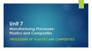 Unit 7 Manufacturing Processes: Plastics and Composites