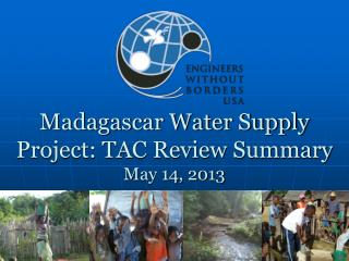 Madagascar Water Supply Project: TAC Review Summary May 14, 2013