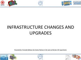 INFRASTRUCTURE CHANGES AND UPGRADES