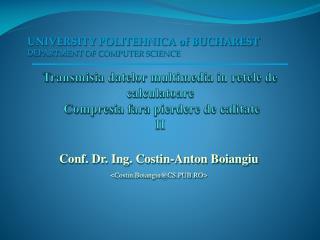 Conf. Dr.  Ing . Costin-Anton  Boiangiu < Costin.Boiangiu@CS.PUB.RO >