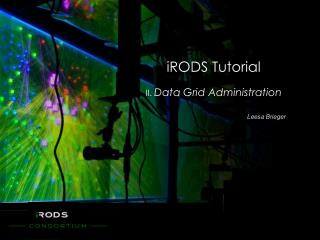 iRODS Tutorial II.  Data Grid Administration