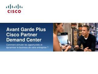 Avant Garde Plus Cisco Partner Demand Center