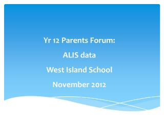 Yr  12 Parents Forum: ALIS data West Island School November 2012