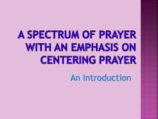 A spectrum of Prayer with an emphasis on centering Prayer
