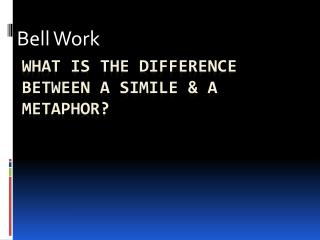 What is the difference between a simile &  a metaphor?